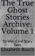 The True Ghost Stories Archive Volume 1