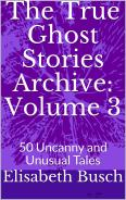 The True Ghost Stories Archive Volume 3